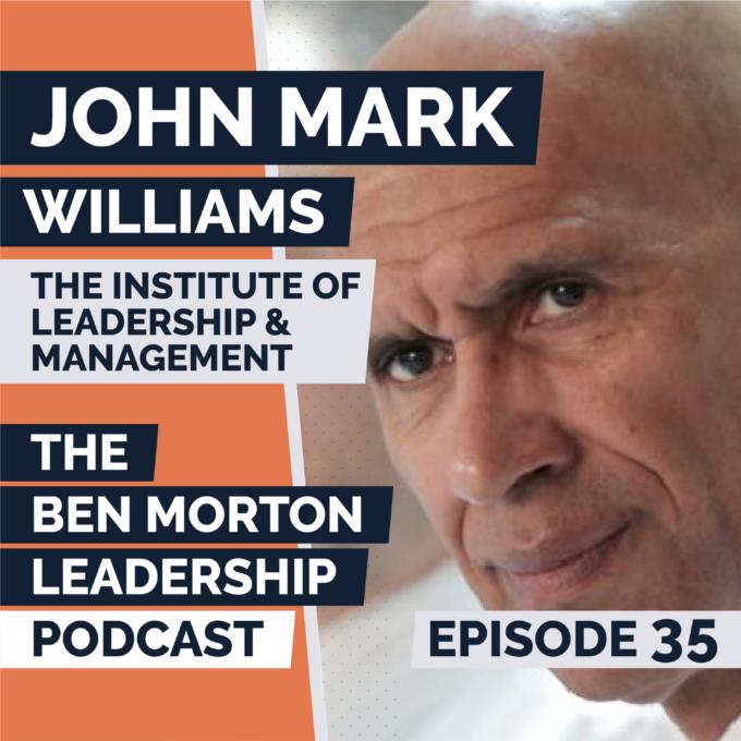 Ep #035 – John Mark Williams. CEO, The Institute of Leadership & Management